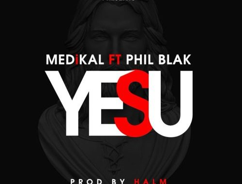 Medikal ft Phil Black - Yesu