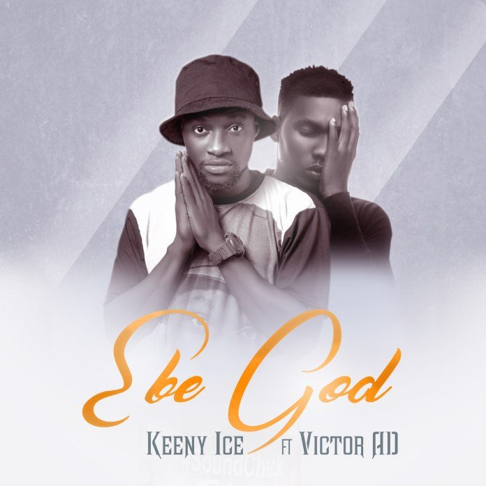 Keeny Ice – Ebe God ft Victor AD