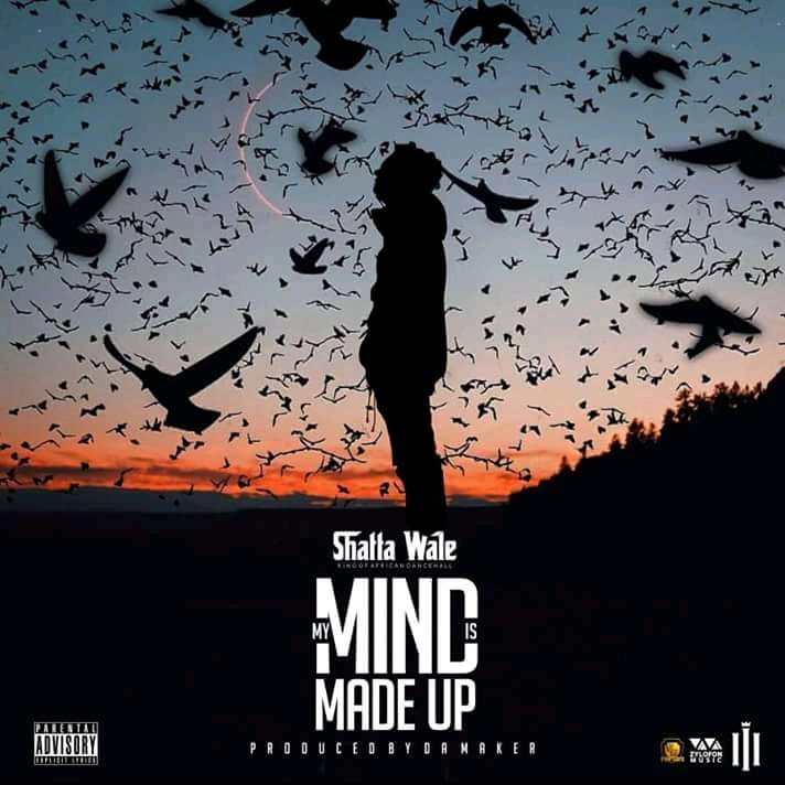 Shatta Wale – My Mind Is Made Up