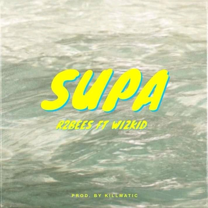 R2bees – Supa Feat. Wizkid